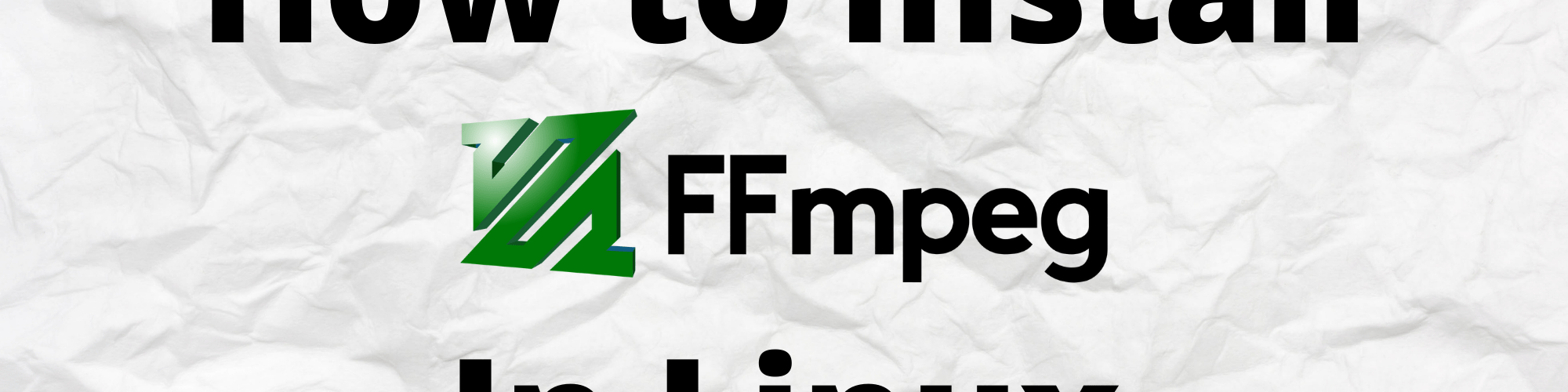 How to Install FFmpeg in Linux